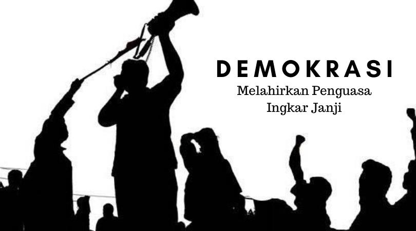 Demokrasi Melahirkan Penguasa Ingkar Janji
