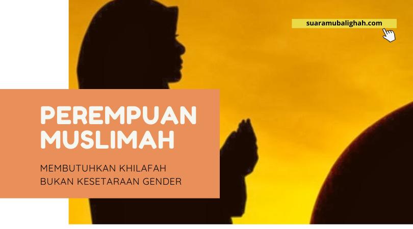 Perempuan Muslimah Membutuhkan Khilafah Bukan Kesetaraan Gender