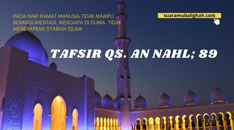 Pada Hari Kiamat Manusia Tidak Mampu Berargumentasi, Mengapa di Dunia  Tidak Menerapkan Syariah Islam, Tafsir Qs. An Nahl; 89