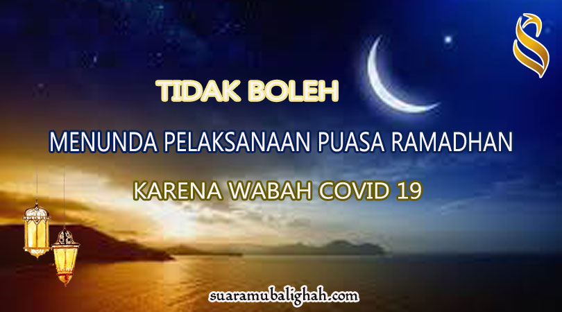TIDAK BOLEH MENUNDA PELAKSANAAN IBADAH PUASA RAMADHAN KARENA COVID 19