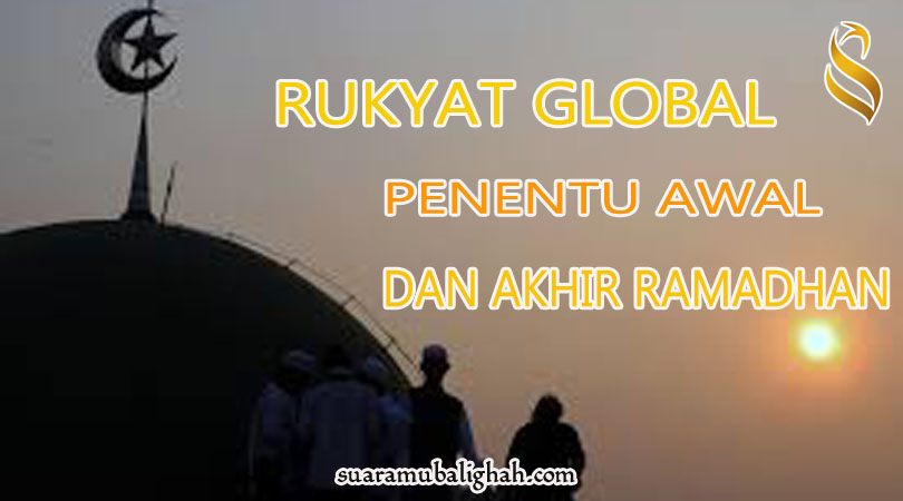 Ru'yatul Hilal Global Penentu Awal dan Akhir Ramadhan