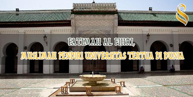 FATIMAH AL FIHRI, MUSLIMAH PENDIRI UNIVERSITAS PERTAMA DI DUNIA
