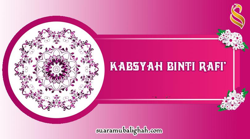 KABSYAH BINTI RAFI', IBUNDA SA'AD BIN MUADZ  YANG MENGGUNCANG ARSY ALLAH