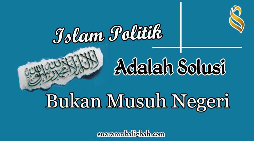 Islam Politik adalah Solusi bukan Ancaman