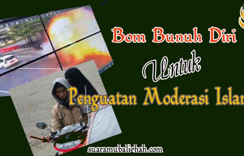 AKSI BOM BUNUH DIRI DAN PENGUATAN MODERASI ISLAM