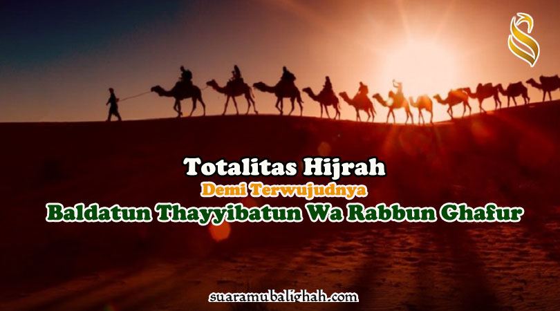 TOTALITAS HIJRAH DEMI TERWUJUDNYA BALDATUN THAYYIBATUN WA RABBUN GHAFUR